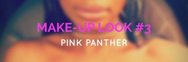 MAKE-UP LOOK #3: PINKPANTHER