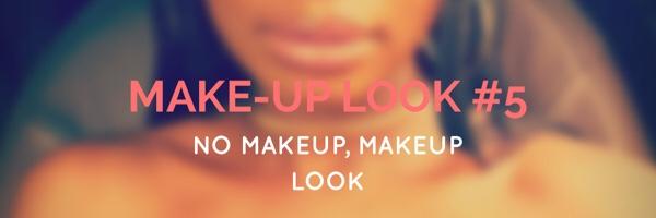 "MAKE-UP LOOK #5: ""No Makeup, MakeupLook"""