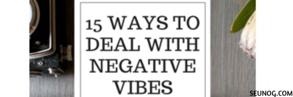 15 WAYS TO DEAL WITH NEGATIVEVIBES.