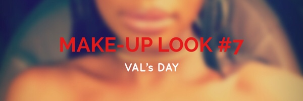 MAKE-UP LOOK #7: VAL'sDAY